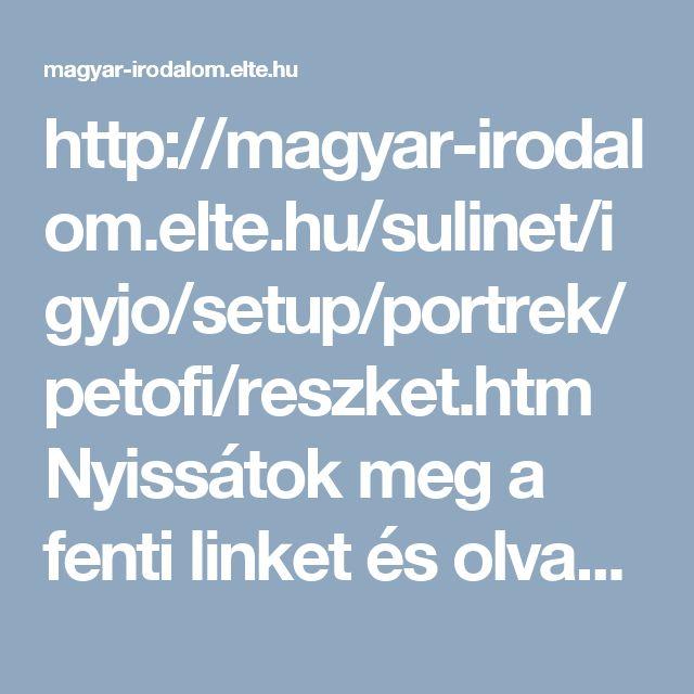 http://magyar-irodalom.elte.hu/sulinet/igyjo/setup/portrek/petofi/reszket.htm  Nyissátok meg a fenti linket és olvassátok el a verset!