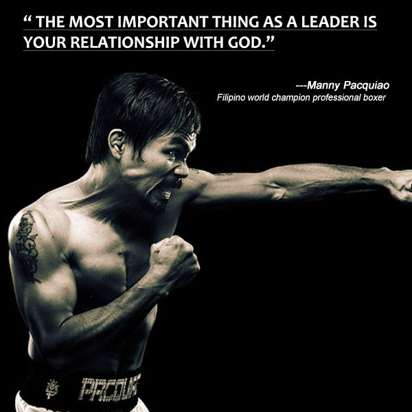 "‪#‎InspirationalQuote‬ : ""The most important thing as a leader is your relationship with God."" - Manny Pacquiao"