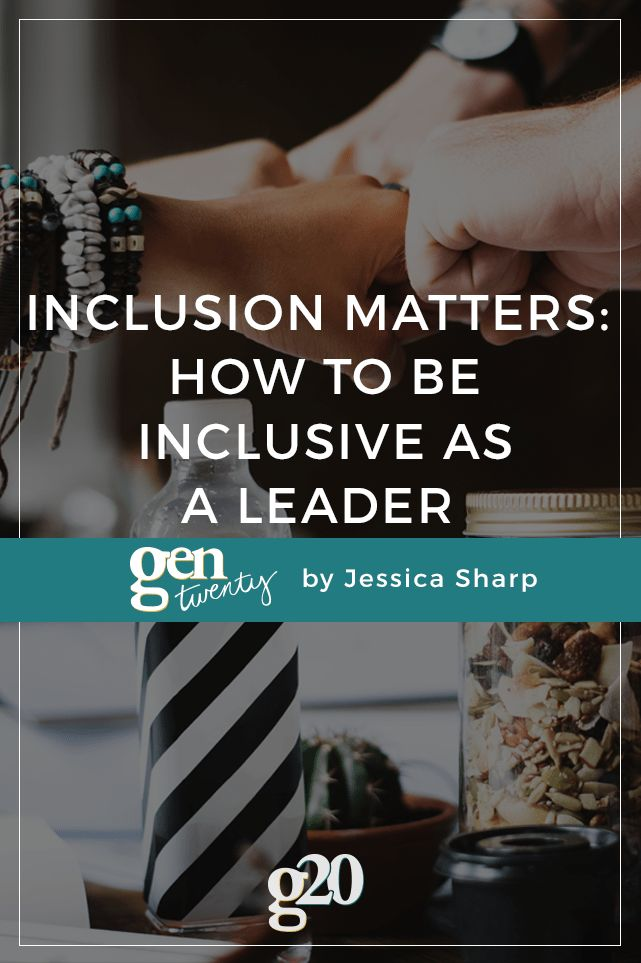 Inclusion Matters: How to Be Inclusive as a Leader - GenTwenty