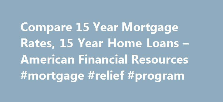Compare 15 Year Mortgage Rates, 15 Year Home Loans – American Financial Resources #mortgage #relief #program http://mortgages.remmont.com/compare-15-year-mortgage-rates-15-year-home-loans-american-financial-resources-mortgage-relief-program/  #15 year fixed mortgage rates # Find Great 15 Year Interest Rates with American Financial Resources AFR Mortgage offers a variety of 15 year home loans including conventional conforming 15 year mortgages, FHA financing, VA loans, and 15 year jumbo ……