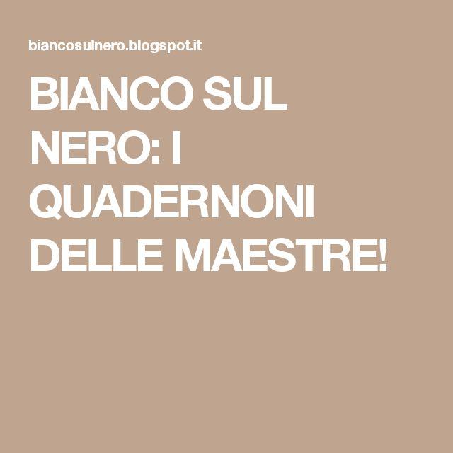BIANCO SUL NERO: I QUADERNONI DELLE MAESTRE!