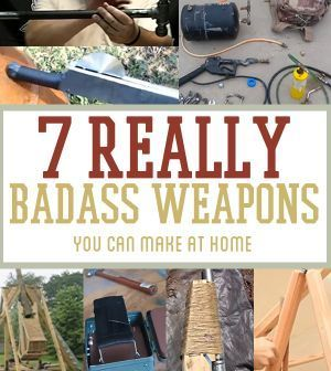 7 REALLY Badass Weapons You Can Make At Home | Awesome DIY Survival Gear by Survival Life http://survivallife.com/2014/03/24/7-really-badass-weapons/