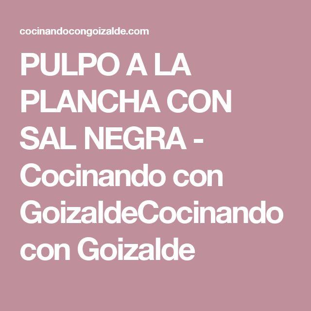 PULPO A LA PLANCHA CON SAL NEGRA - Cocinando con GoizaldeCocinando con Goizalde