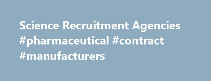 Science Recruitment Agencies #pharmaceutical #contract #manufacturers http://pharma.remmont.com/science-recruitment-agencies-pharmaceutical-contract-manufacturers/  #pharmaceutical recruitment agencies # Science Recruitment Agencies and Science Job Websites If you are looking for a job in science register with as many of these as possible. Send them a copy of your science CV Whitehall www.whitehall.uk.com Kent-based. Specialise in the Biotechnology, Chemical, Pharmaceutical and Polymer…
