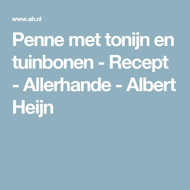 Penne met tonijn en tuinbonen - Recept - Allerhande - Albert Heijn