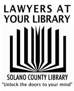 THE SOLANO COUNTY LIBRARY AND THE SOLANO COUNTY BAR ASSOCIATION SPONSOR: Local attorneys offer free legal advice and referral. See below for times and details. Benicia Public Library 150 East L Street, Benicia, CA 94510 click here for interactive map 1st Thursday of each month (except July) 6:00 p.m. - 8:00 p.m. Line forms at...