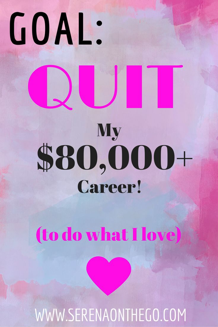 WHY MY BIGGEST GOAL IS TO QUIT MY $80 CAREER TO DO WHAT I LOVE