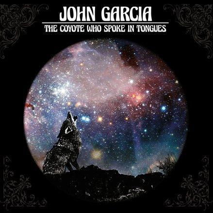 John Garcia - The Coyote Who Spoke In Tongues Vinyl LP