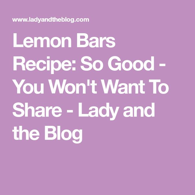 Lemon Bars Recipe: So Good - You Won't Want To Share - Lady and the Blog