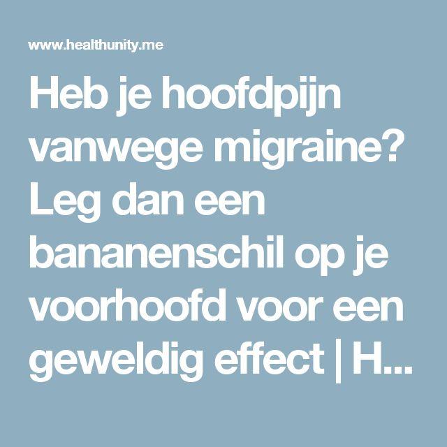 Heb je hoofdpijn vanwege migraine? Leg dan een bananenschil op je voorhoofd voor een geweldig effect | Health Unity