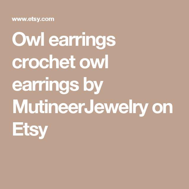 Owl earrings crochet owl earrings by MutineerJewelry on Etsy