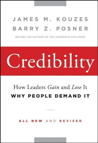 Credibility: How Leaders Gain and Lose It, Why People Demand It (J-B Leadership Challenge: Kouzes/Posner) by James M. Kouzes