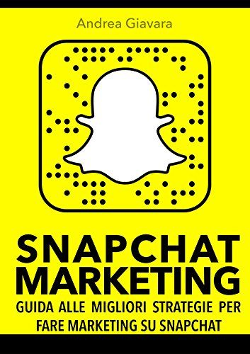 Snapchat Marketing: Guida alle migliori strategie per fare marketing su Snapchat di [Giavara, Andrea]