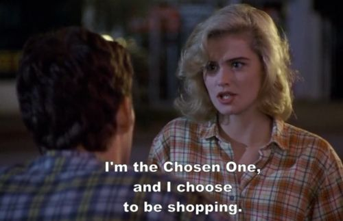 """""""I'm the Chosen One, and I choose to be shopping."""" - Kristy Swanson as Buffy Summers in Fran Rubel Kuzui's """"Buffy The Vampire Slayer"""", 1992."""