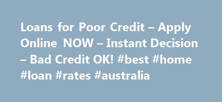 Loans for Poor Credit – Apply Online NOW – Instant Decision – Bad Credit OK! #best #home #loan #rates #australia http://loan-credit.nef2.com/loans-for-poor-credit-apply-online-now-instant-decision-bad-credit-ok-best-home-loan-rates-australia/  #loans for people with poor credit # Car Loans For Poor Credit Customers five practical tips Car financing is essentially given out like candy to everybody who has a decent or perfect fico score. Yet, when everyday life circumstances are currently…