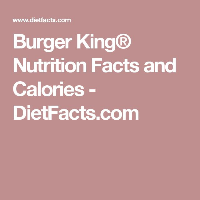 Burger King® Nutrition Facts and Calories - DietFacts.com