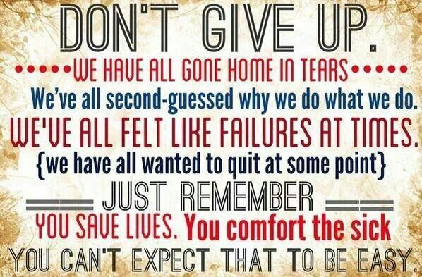 Encouragement for nursing school and nurses.