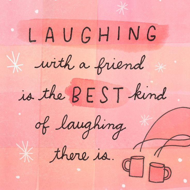 We love this quote about friendship and laughter - the perfect makings of a Hallmark moment.