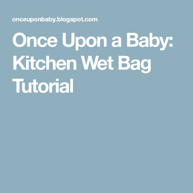 Once Upon a Baby: Kitchen Wet Bag Tutorial