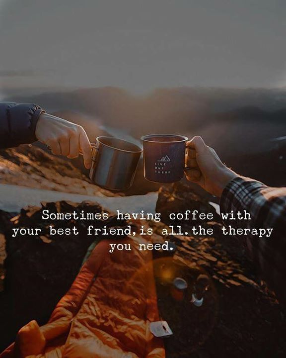 Sometimes Having Coffee With Your Best Friend Is All The Therapy