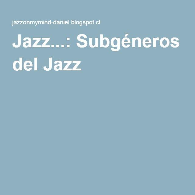 Jazz...: Subgéneros del Jazz
