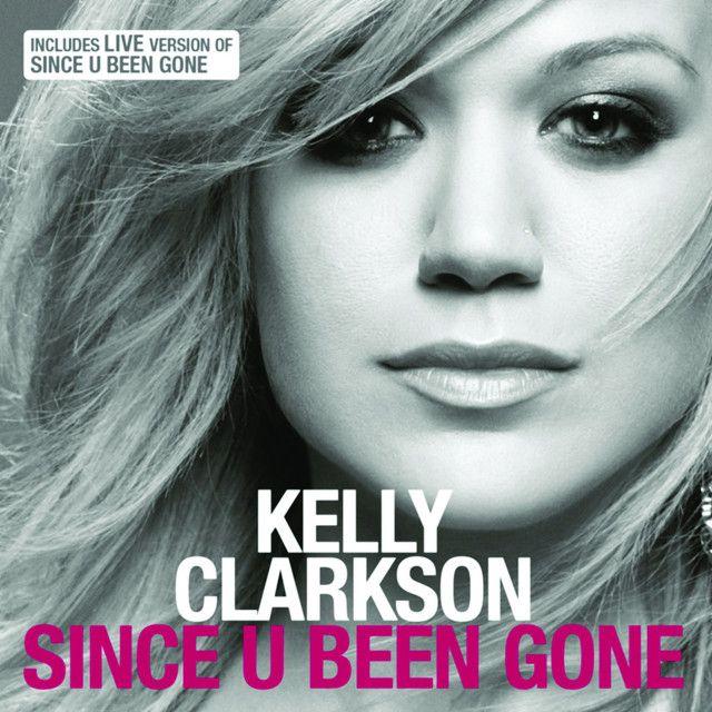 Saved On Spotify Since U Been Gone By Kelly Clarkson In 2020 Kelly Clarkson Best Breakup Songs Pop Songs