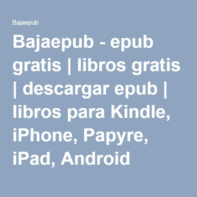 Bajaepub - epub gratis | libros gratis | descargar epub | libros para Kindle, iPhone, Papyre, iPad, Android