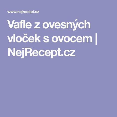 Vafle z ovesných vloček s ovocem   NejRecept.cz