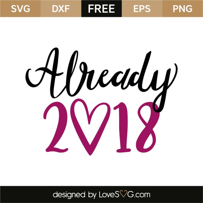 *** FREE SVG CUT FILE for Cricut, Silhouette and more *** Already 2018