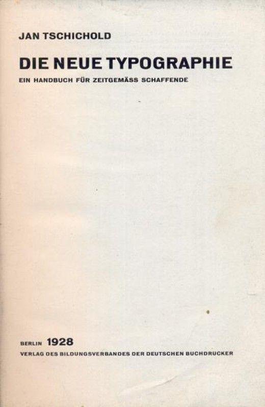 Jan Tschichold - Defendia o carácter funcional e comunicativo da nova tipografia, e que a mesma devia aparecer o mais breve, simples e incisivamente possível.