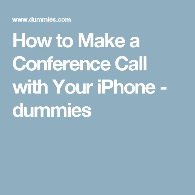 How to Make a Conference Call with Your iPhone - dummies