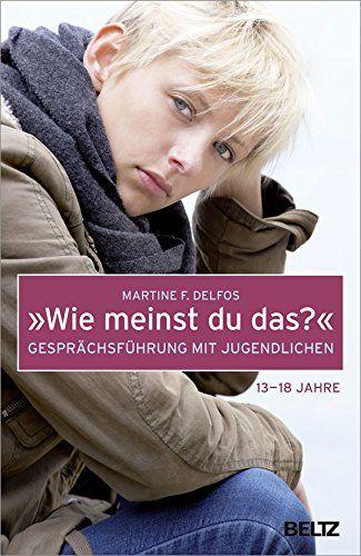 »Wie meinst du das?« Gesprächsführung mit Jugendlichen (Beltz Taschenbuch) von Martine F. Delfos http://www.amazon.de/dp/3407857284/ref=cm_sw_r_pi_dp_oJZZwb0EYHR57