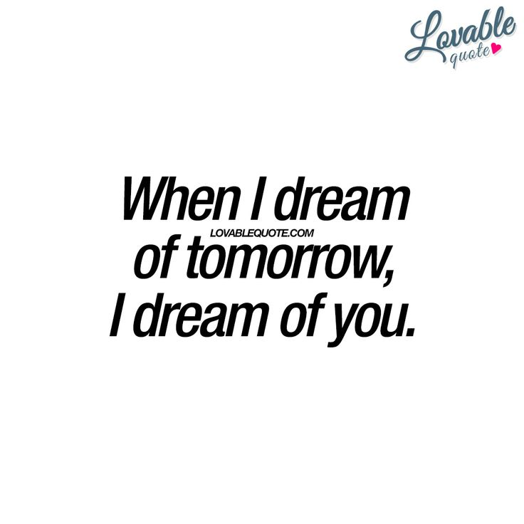 When I dream of tomorrow, I dream of you. - www.lovablequote.com
