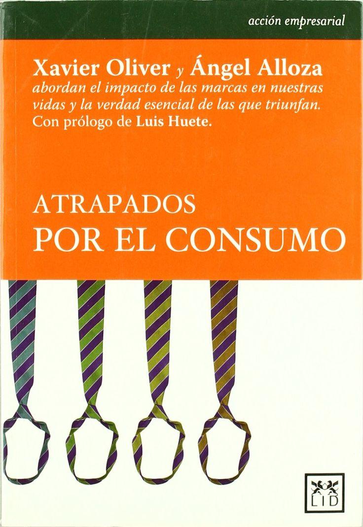 Atrapados por el consumo. Ángel Alloza, Xavier Oliver. Máis información no catálogo:  http://kmelot.biblioteca.udc.es/record=b1435693~S1*gag