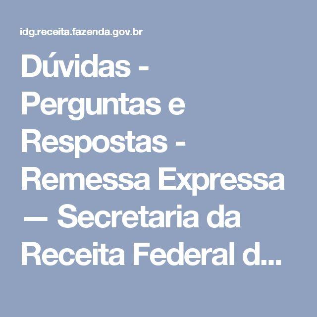 Dúvidas - Perguntas e Respostas - Remessa Expressa — Secretaria da Receita Federal do Brasil