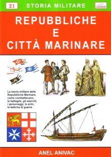 La storia militare delle Repubbliche Marinare, come combattevano, le battaglie, gli eserciti, i personaggi, le armi, le tattiche di guerra
