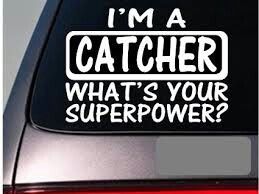 I'm a catcher what's your superpower?