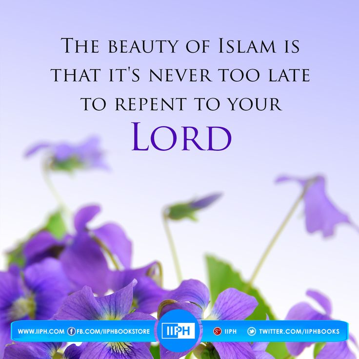 Quote The beauty of Islam is that it's never too late to repent to your Lord  for more beneficial reminders please visit our website www.iiph.com
