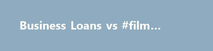 Business Loans vs #film #finance http://cash.remmont.com/business-loans-vs-film-finance/  #sme invoice finance # There are various options for working capital finance available for today's SMEs. In this article, we will explore more on business loans and invoice finance and how it should be utilised by SMEs. Business Loans It... Read more