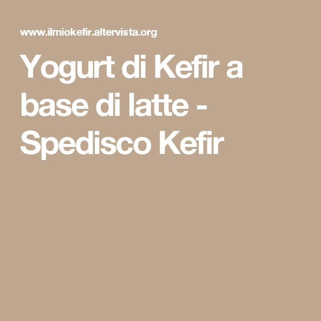 Yogurt di Kefir a base di latte - Spedisco Kefir