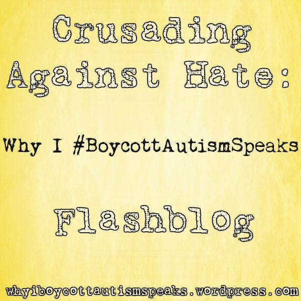 Autism Speaks: Hate Speech and Eugenics. ~ By Foxtears Crusading against Hate: Why I boycott autism speaks flashblog
