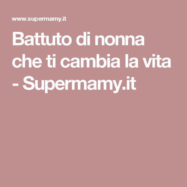 Battuto di nonna che ti cambia la vita - Supermamy.it
