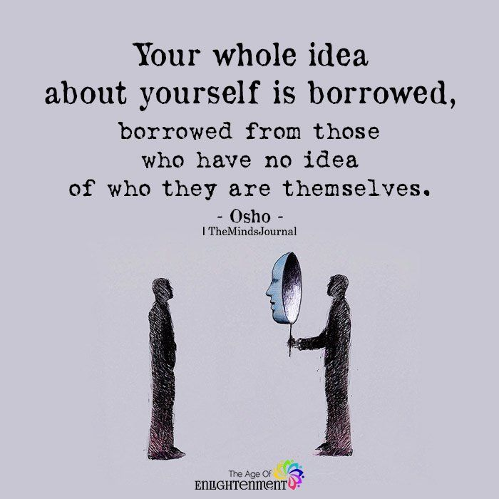 Your Whole Idea About Yourself Is Borrowed Inspirational Quotes Life Quotes Osho Quotes