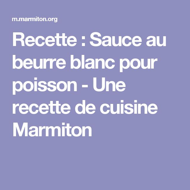 Recette : Sauce au beurre blanc pour poisson Une recette de cuisine Marmiton