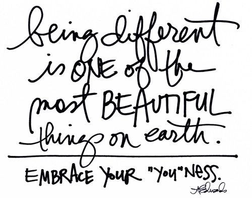 Different is beautiful.: Sayings, Inspiration, Quotes, You Ness, Wisdom, Youness, Thought, Embrace
