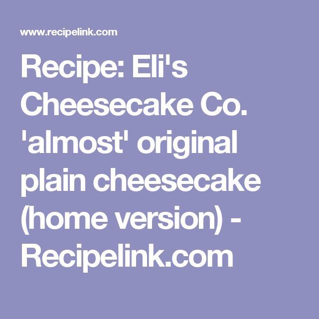 Recipe: Eli's Cheesecake Co. 'almost' original plain cheesecake (home version) - Recipelink.com