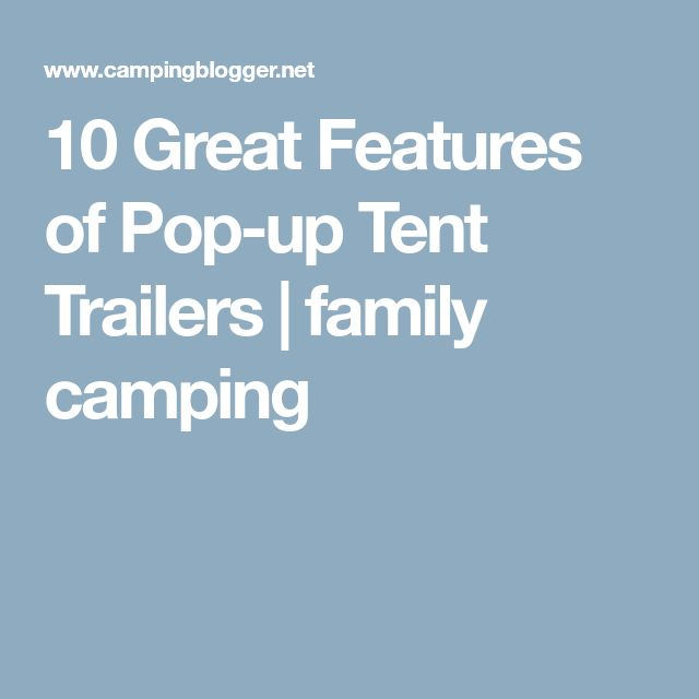 10 Great Features of Pop-up Tent Trailers   family camping