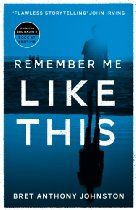 Remember Me Like This By Bret Anthony Johnston - Four years have passed since Justin Campbell's disappearance, a tragedy that rocked the small town of Southport, Texas. Did he run away? Was he kidnapped? Did he drown in the bay? As the Campbells search for answers, they struggle to hold what's left of their family together.  Then one afternoon, the impossible happens. The police call to report that Justin has been found only miles away in a nearby town,
