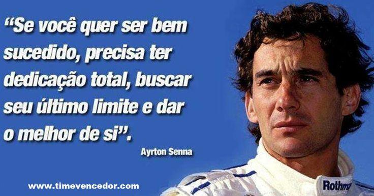 """""""Se você quer ser bem sucedido, precisa ter dedicação total, buscar seu ultimo limite e dar o melhor de si."""" Ayrton Senna"""
