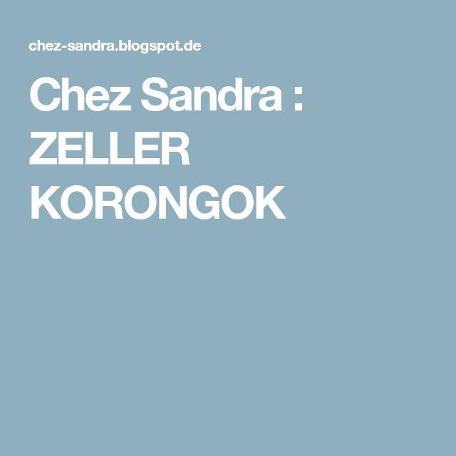 Chez Sandra : ZELLER KORONGOK